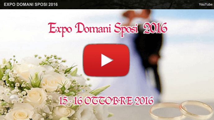 Video su Youtube Expo Domani Sposi 2016